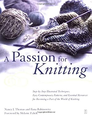 A Passion for Knitting: Step-By-Step Illustrated Techniques, Easy Contemporary Patterns, and Essential Resources for Becoming Part of the Worl 9780684870694