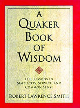 A Quaker Book of Wisdom: Life Lessons in Simplicity, Service, and Common Sense 9780688156534