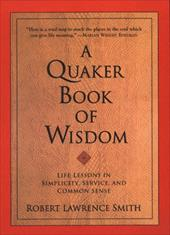 A Quaker Book of Wisdom: Life Lessons in Simplicity, Service, and Common Sense 2527382