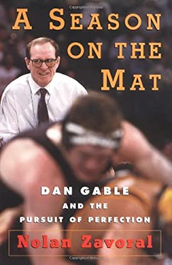 A Season on the Mat: Dan Gable and the Pursuit of Perfection 9780684847870