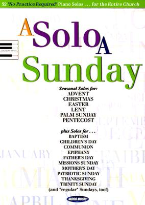 A Solo a Sunday: 52 'no Practice Required' Piano Solos