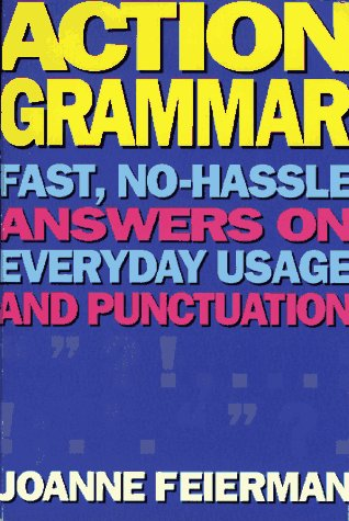 Action Grammar: Fast, No-Hassle Answers on Everyday Usage and Punctuation 9780684807805