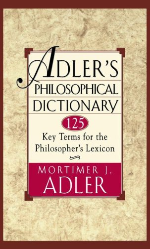 Adler's Philosophical Dictionary: 125 Key Terms for the Philosopher's Lexicon 9780684822716