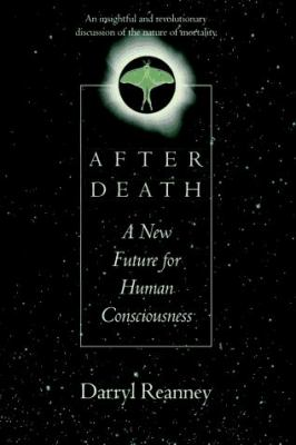 After Death: A New Future for Human Consciousness 9780688144203