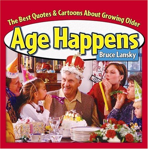 Age Happens: The Best Quotes & Cartoons about Growing Older 9780684037301