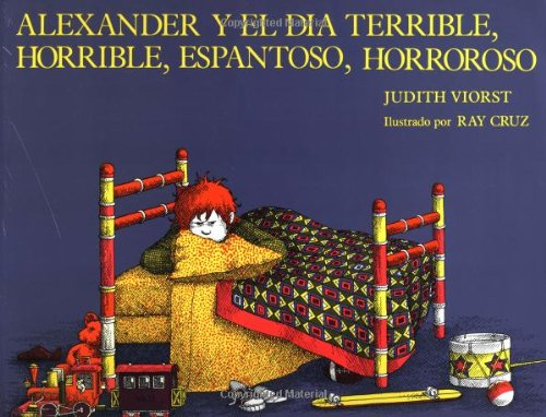 Alexander y el Dia Terrible, Horrible, Espantoso, Horroroso = Alexander & the Terrible, Horrible, No Good, Very Bad Day 9780689713507