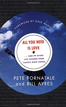 All You Need is Love: And 99 Other Life Lessons from Classic Rock Songs - Fornatale, Pete / Ayres, Bill / Marsh, Dave