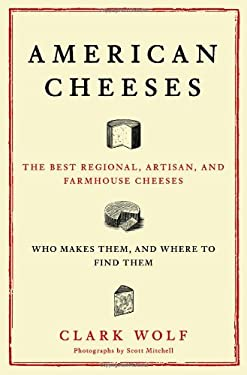 American Cheeses: The Best Regional, Artisan, and Farmhouse Cheeses, Who Makes Them, and Where to Find Them 9780684870021