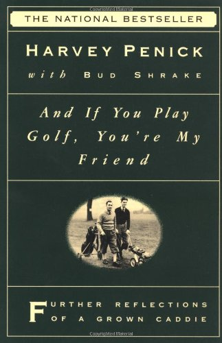 And If You Play Golf, You're My Friend: Furthur Reflections of a Grown Caddie 9780684867335