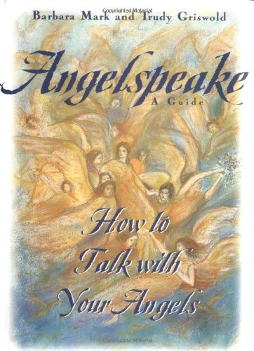 Angelspeake: How to Talk with Your Angels: A Guide 9780684815473