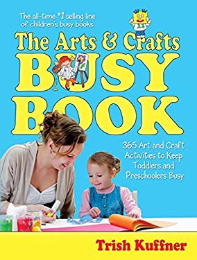 The Arts & Crafts Busy Book: 365 Art and Craft Activities to Keep Toddlers and Preschoolers Busy 9780684018720