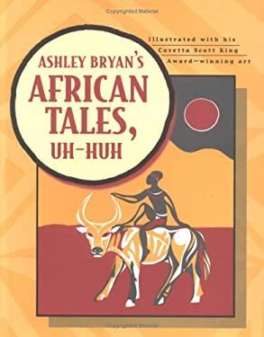 Ashley Bryan's African Tales, Uh-Huh 9780689820762