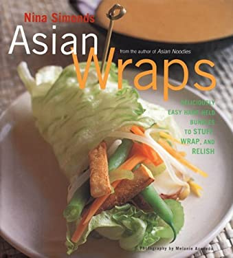 Asian Wraps: Deliciously Easy Hand-Held Bundles to Stuff, Wrap, and Relish 9780688163006