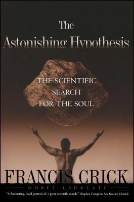 Astonishing Hypothesis: The Scientific Search for the Soul 9780684801582