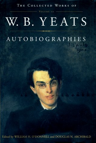 Autobiographies: The Collected Works of W.B. Yeats, Volume III 9780684807287