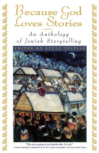 Because God Loves Stories: An Anthology of Jewish Storytelling 9780684811758