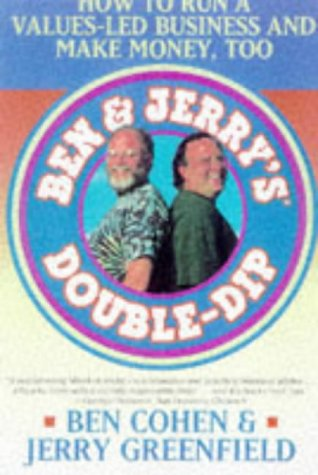 Ben Jerry's Double Dip: How to Run a Values Led Business and Make Money Too 9780684838557