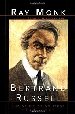 Bertrand Russell: The Spirit of Solitude 1872-1921 9780684828022