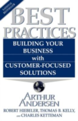 Best Practices: Building Your Business with Customer-Focused Solutions 9780684848044