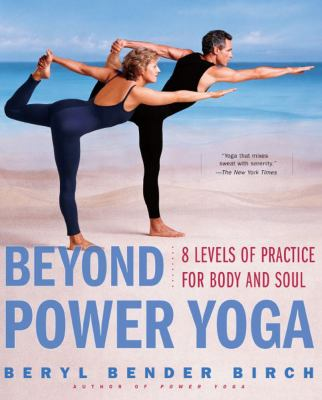 Beyond Power Yoga: 8 Levels of Practice for Body and Soul 9780684855264