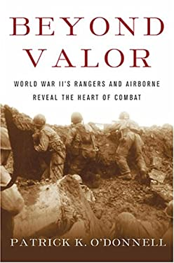 Beyond Valor: World War II's Ranger and Airborne Veterans Reveal the Heart of Combat 9780684873848