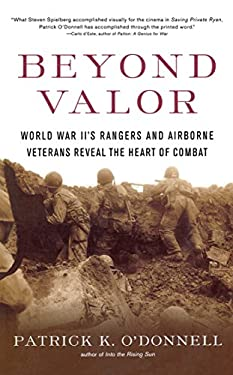 Beyond Valor: World War II's Ranger and Airborne Veterans Reveal the Heart of Combat 9780684873855