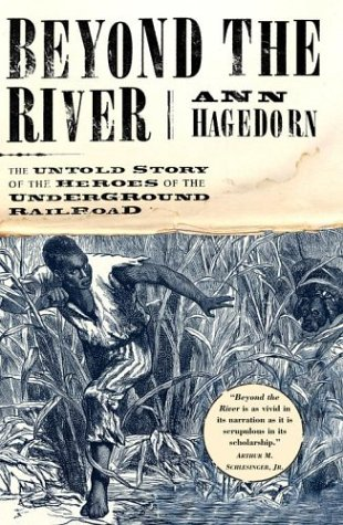 Beyond the River: The Untold Story of the Heroes of the Underground Railroad 9780684870663