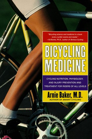 Bicycling Medicine: Cycling Nutrition, Physiology, Injury Prevention and Treatment for Riders of All Levels 9780684844435