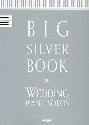 Big Silver Book of Wedding Piano Solos