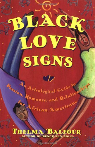 Black Love Signs: An Astrological Guide to Passion, Romance, and Relationships for African Americans 9780684847832