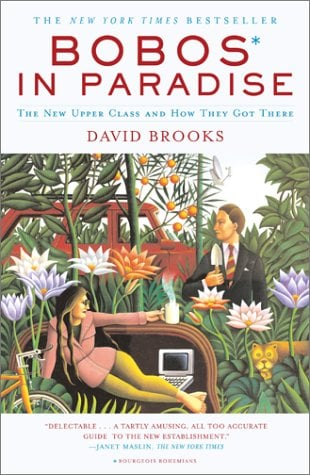 Bobos in Paradise: The New Upper Class and How They Got There 9780684853789