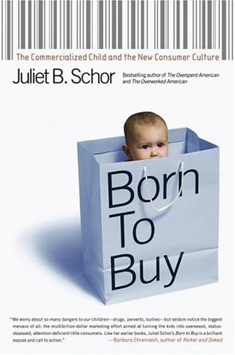 Born to Buy: The Commercialized Child and the New Consumer Culture 9780684870557