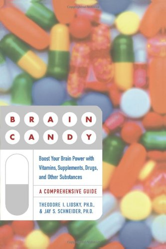 Brain Candy: Boost Your Brain Power with Vitamins, Supplements, Drugs, and Other Substance 9780684870809