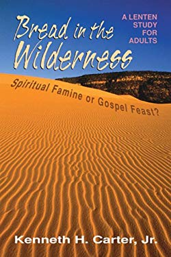 Bread in the Wilderness: Spiritual Famine or Gospel Feast? a Lenten Study for Adults 9780687655861