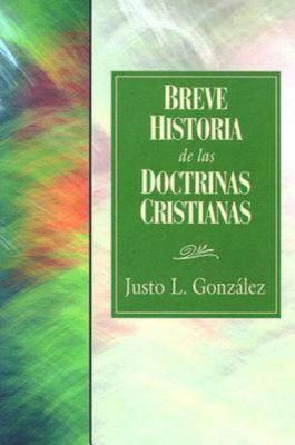 Breve Historia de las Doctrinas Cristianas = A Concise History of Christian Doctorine 9780687490905