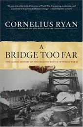Bridge Too Far: The Classic History of the Greatest Airborne Battle of World War II 2501833
