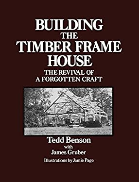 Building the Timber Frame House: The Revival of a Forgotten Craft 9780684172866
