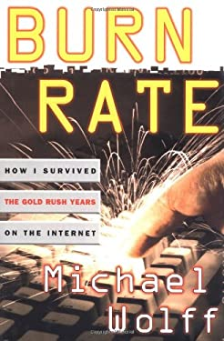 Burn Rate: How I Survived the Gold Rush Years on the Internet 9780684848815