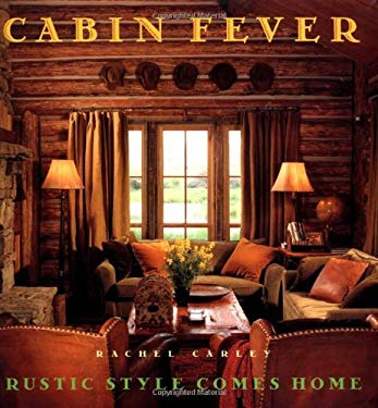 Cabin Fever: Rustic Style Comes Home 9780684844220