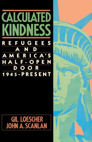 Calculated Kindness: Refugees and America's Half-Open Door, 1945 to the Present 9780684863832