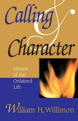 Calling and Character: Virtues of the Ordained Life 9780687090334