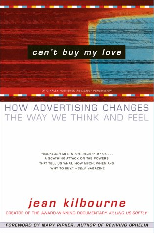 Can't Buy My Love: How Advertising Changes the Way We Think and Feel 9780684866000