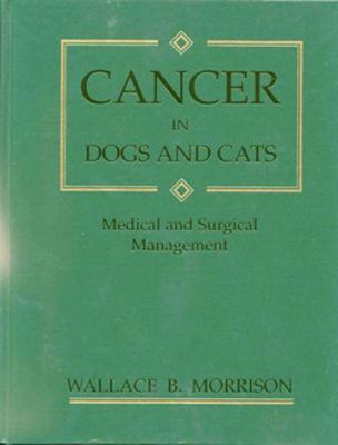 Cancer in Dogs and Cats: Medical and Surgical Management 9780683061055