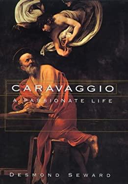 Caravaggio: A Passionate Life 9780688150327