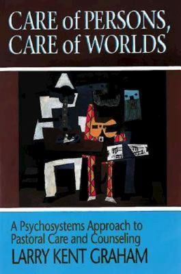Care of Persons, Care of Worlds: A Psychosystems Approach to Pastoral Care and Counseling 9780687046751
