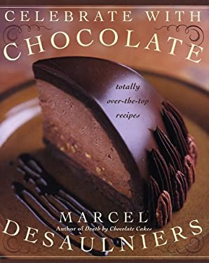 Celebrate with Chocolate: Totally Over-The-Top Recipes 9780688162986
