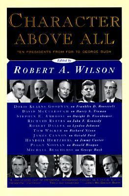 Character Above All: Ten Presidents from FDR to George Bush 9780684827094