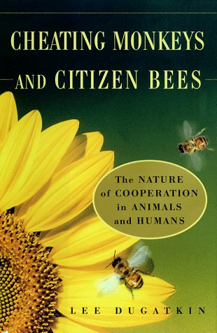 Cheating Monkeys and Citizen Bees: The Nature of Cooperation in Animals and Humans 9780684843414