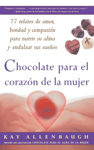 Chocolate Para El Corazon de La Mujer: 77 Relatos de Amor, Bondad y Compasion Para Nutrir Su Alma y Endulzar Sus Suenos / Chocolate for a Woman's Hear 9780684870847
