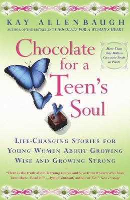 Chocolate for a Teens Soul: Lifechanging Stories for Young Women about Growing Wise and Growing Strong 9780684870816